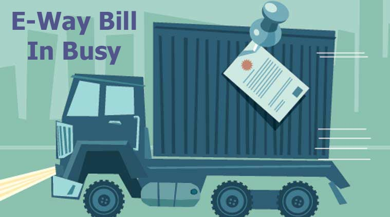 Step Towards E-Way Bill Implementaion In Busy