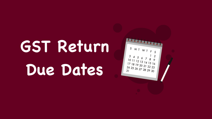 Updated Due Dates For Filling GST Returns