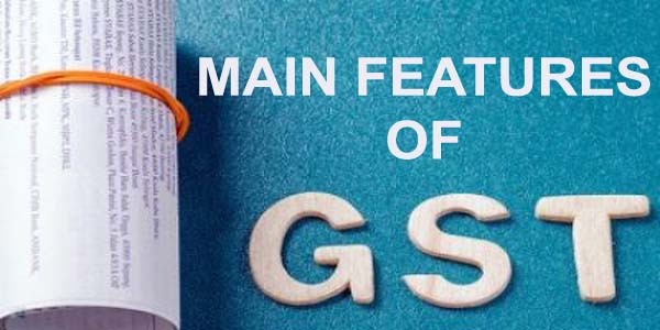 Main Features of Goods And Service Tax (GST)